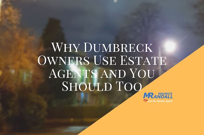 Why Dumbrek Owners Use Estate Agents and You Should Too
